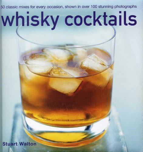 Whisky Cocktails: 50 Classic Mixes For Every Occasion, Shown In 100 Stunning Photographs by Stuart Walton