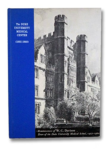 The Duke University Medical Center (1892-1960): Reminiscences of W.C. Davison, Dean of the Duke University Medical School 1927-1960
