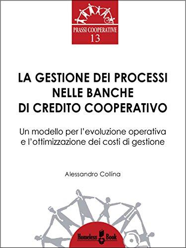 La gestione dei processi nelle Banche di Credito Cooperativo: Un modello per l'evoluzione operativa e l'ottimizzazione dei costi di gestione (Prassi Cooperative Vol. 13) (Italian Edition)