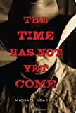 The Time Has Not yet Come, Michael Dearmin, 0803476213
