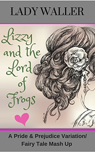 Lizzy and the Lord of Frogs: A Pride and Prejudice Fairy Tale Mash-up