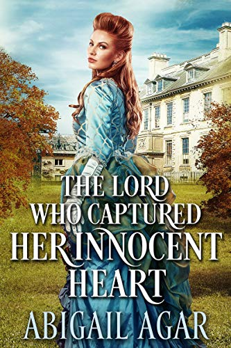 The Lord who Captured Her Innocent Heart: A Historical Regency Romance Book by [Agar, Abigail]