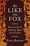 Be Like the Fox: Machiavelli's Lifelong Quest for Freedom