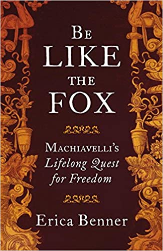 Image result for Machiavelli's Lifelong Quest for Freedom By Erica Benner Allen Lane 360pp £20