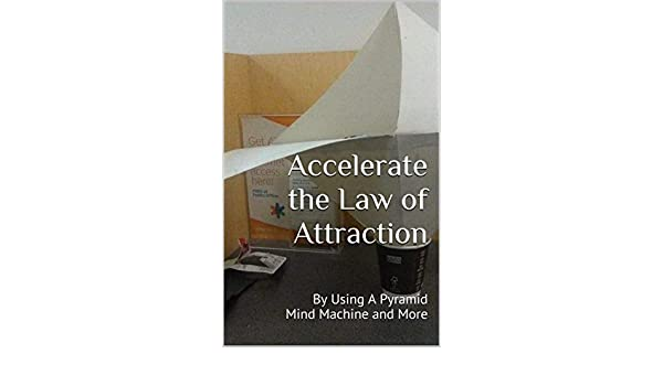 Accelerate the law of attraction by using a pyramid mind machine accelerate the law of attraction by using a pyramid mind machine and more kindle edition by raymond ebbeler religion spirituality kindle ebooks fandeluxe Choice Image