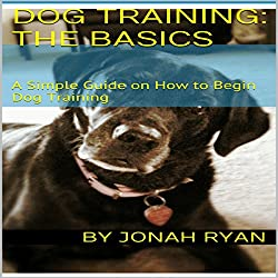 Dog Training: How to Train Your New Dog Faster Than Ever!