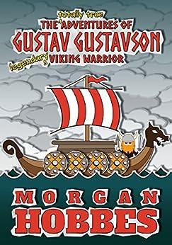 The Totally True Adventures of Gustav Gustavson - Legendary Viking Warrior by [Hobbes, Morgan]