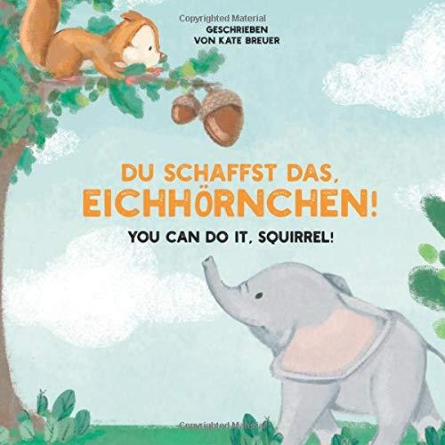 Du Schaffst Das Eichhörnchen  You Can Do It Squirrel   Zweisprachige Version  Deutsch Englisch
