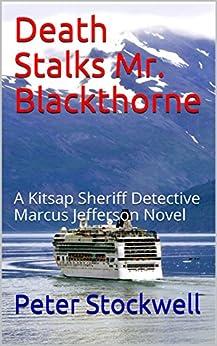 Death Stalks Mr. Blackthorne: A Kitsap Sheriff Detective Marcus Jefferson Novel by [Stockwell, Peter]
