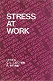 Stress at Work, Cary L. Cooper, Roy Payne, 0471995479