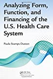 Analyzing Form, Function, and Financing of the U. S. Health Care System