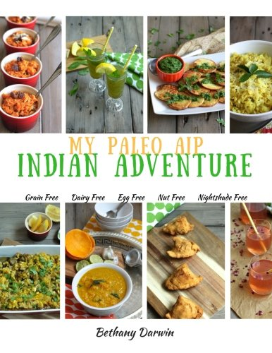 My Paleo AIP Indian Adventure: 60+ allergen friendly Indian recipes, so you can enjoy Indian food again! by Mrs Bethany Tapp Darwin