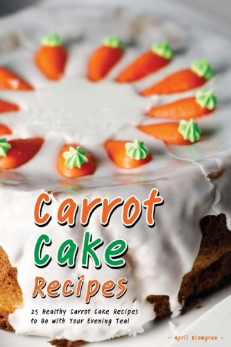 Carrot Cake Recipes: 25 Healthy Carrot Cake Recipes to Go with Your Evening Tea! - English Evening Tea