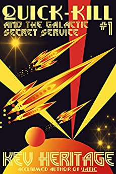 Quick-Kill and the Galactic Secret Service: (Part One) by [Heritage, Kev]