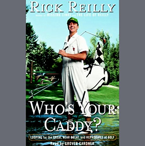 Who's Your Caddy: Looping for the Great, Near Great, and Reprobates of Golf by Random House Audio