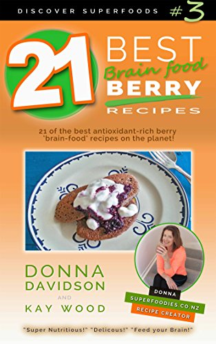 21 Best Brain-food Berry Recipes - Discover Superfoods #3: 21 of the best antioxidant-rich berry 'brain-food' recipes on the planet! by Donna Davidson, Kay Wood