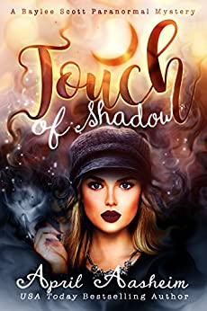Touch of Shadow: A Baylee Scott Paranormal Mystery: October (The Reed Hollow Chronicles Book 2) by [Aasheim, April]
