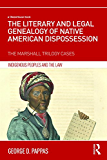 The Literary and Legal Genealogy of Native American Dispossession: The Marshall Trilogy Cases (Indigenous Peoples and the Law)