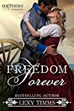 Freedom Forever: Civil War Military Romance (Southern Romance Series Book 3)