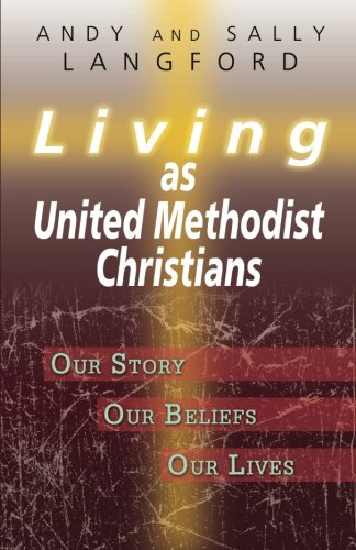 Living as United Methodist Christians: Our Story, Our Beliefs, Our Lives