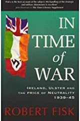 In Time of War: Ireland, Ulster and the Price of Neutrality 1939-1945 Paperback