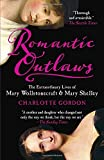 Romantic Outlaws: The Extraordinary Lives of Mary Wollstonecraft and Her Daughter Mary Shelley Book Cover