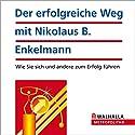 Der erfolgreiche Weg mit Nikolaus B. Enkelmann. Wie Sie sich und andere zum Erfolg führen Hörbuch von Nikolaus Enkelmann Gesprochen von:  N.N.