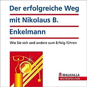 Der erfolgreiche Weg mit Nikolaus B. Enkelmann. Wie Sie sich und andere zum Erfolg führen Hörbuch