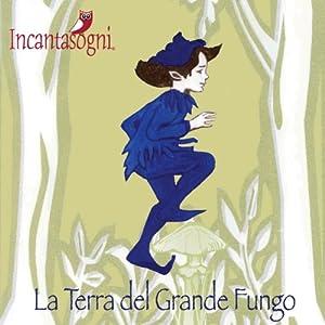 La Terra del Grande Fungo [The Land of the Big Mushroom] Audiobook