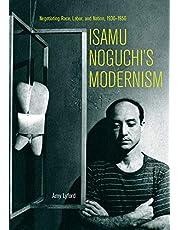 Isamu Noguchi's Modernism: Negotiating Race, Labor, and Nation, 1930–1950