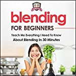 Blending for Beginners: Teach Me Everything I Need to Know about Blending in 30 Minutes |  30 Minute Reads