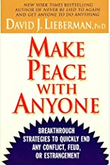 Make Peace With Anyone: Breakthrough Strategies to Quickly End Any Conflict, Feud, or Estrangement Kindle Edition