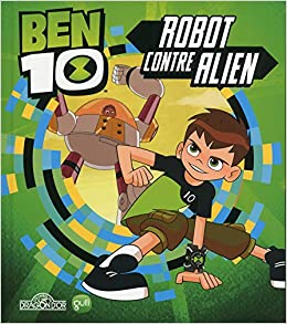 Ben 10 Robot Contre Alien 1 French Edition Cartoon Network 9782821209237 Amazon Com Books