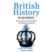 History: British History in 50 Events: From First Immigration to Modern Empire (English History, History Books, British History Textbook) (History in 50 Events Series Book 11)