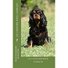 LE CAVALIER KING CHARLES: CHIENS DE RACE (French Edition)