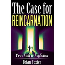 The Case for Reincarnation: Your Path to Perfection