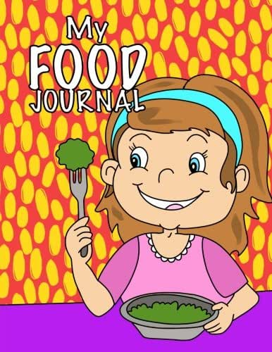 My Food Journal; Kids Food Journal - Daily Nutrition / Food Workbook: Kids Writing Journal For Daily Meals; Food Groups; Healthy Eating Kids Journal For Boys/Girls (Volume 4)