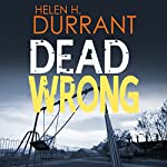 Dead Wrong: Calladine & Bayliss, Book 1 | Helen H. Durrant