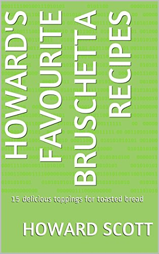 (Howard's favourite bruschetta recipes: 15 delicious toppings for toasted bread)