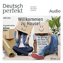 Deutsch perfekt Audio - Willkommen zu Hause! So gelingt der Start in der neuen Wohnung. 4/2015