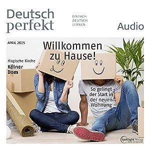 Deutsch perfekt Audio - Willkommen zu Hause! So gelingt der Start in der neuen Wohnung. 4/2015 Hörbuch