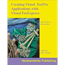 Creating Visual FoxPro Applications with Visual FoxExpress by Bob Archer (2000-12-01)