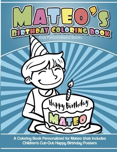 Mateo's Birthday Coloring Book Kids Personalized Books: A Coloring Book Personalized for Mateo that includes Children's Cut Out Happy Birthday Posters ()