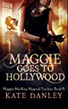 Maggie Goes to Hollywood (Maggie MacKay: Magical Tracker) (Volume 6)