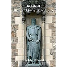 "Life of Sir William Wallace, Of Elderslie [Illustrated]: The Classic Biography of Scotland's ""Braveheart"""