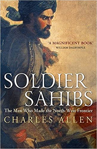 Book Soldier Sahibs: The Men Who Made the North-West Frontier by Charles Allen (21-Jun-2012)