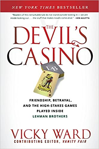 The Devils Casino: Friendship, Betrayal, and the High Stakes Games Played Inside Lehman Brothers