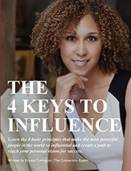 The 4 Keys to Influence: Learn the 4 basic principles that make the most powerful people in the world so influential and create a path to reach your personal vision for success by [Covington, Krystal]
