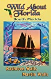 Wild about Florida-South Florida, Kathleen Walls, 0979808758