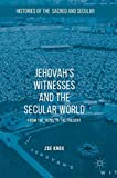 "Zoe Knox, ""Jehovah's Witnesses and the Secular World: From the 1870s to the Present"" (Palgrave, 2018)"